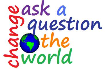 Ask a question, change the world